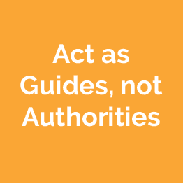 Act as Guides, not Authorities
