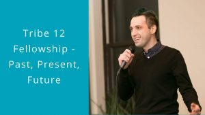 Tribe 12 Fellowship - Past, Present, Future