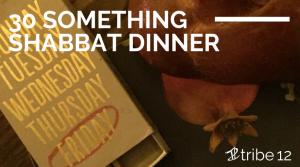 30 Something Shabbat Dinner