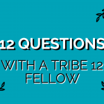 12 Questions with a Tribe 12 Fellow