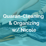 Quaran-Cleaning & Organizing