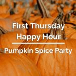 First Thursday Happy Hour: Pumpkin Spice Party