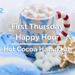 First Thursday Happy Hour: Hot Cocoa Hanukkah
